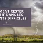 Titre de l'article d'Annajo Janisz Comment positiver dans les moments difficiles