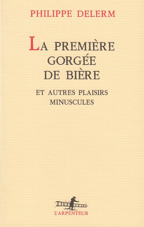 Couverture du livre de Philippe Delerm, La première gorgée de bière et autres plaisirs minuscules