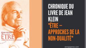Chronique du livre de Jean Klein, Être — Approches de la non dualité, par Annajo Janisz, sur son blog