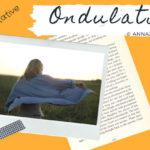"""Illustration du poème """"Ondulations"""" en vidéo de la poétesse écrivaine Annajo Janisz"""
