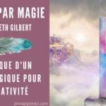 Illustration pour la chronique du livre sur la créativité Comme par Magie d'Elizabeth Gilbert