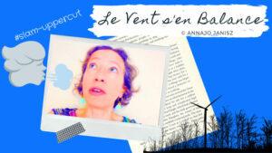 Illustration du slam poème d'Annajo Janisz qui touche le cœur, en musique et vidéo «Le vent s'en balance»