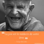 Citation sur la joie de Serge Marjollet: la joie est le médecin de votre âme
